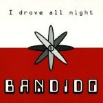 I Drove All Night - Bandido