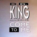 Come To Me (Radio Mix) - D.D. King feat. N.O.I.S.E.
