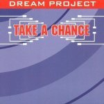 Take A Chance - Dream Project