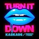 Turn It Down (Deniz Koyu Remix) - Kaskade with Rebecca & Fiona