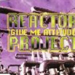 Give me attitude (radio mix) - Reactor Project